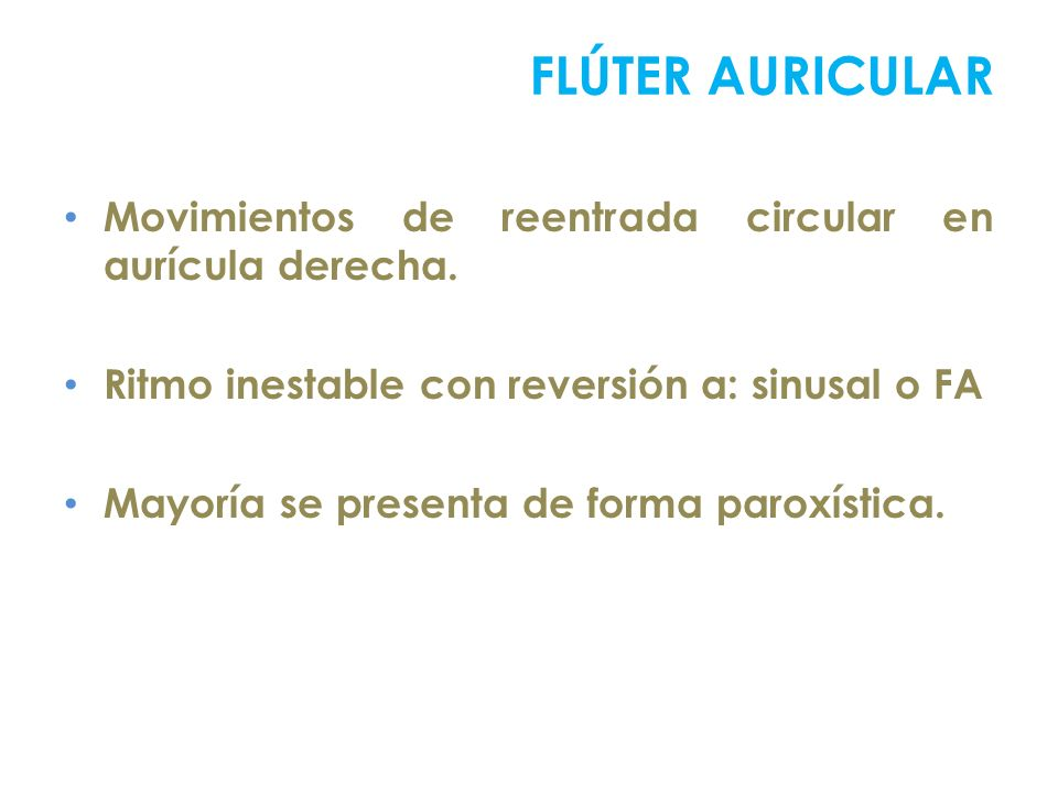 FLÚTER AURICULARMovimientos de reentrada circular en aurícula derecha. Ritmo inestable con reversión a: sinusal o FA.