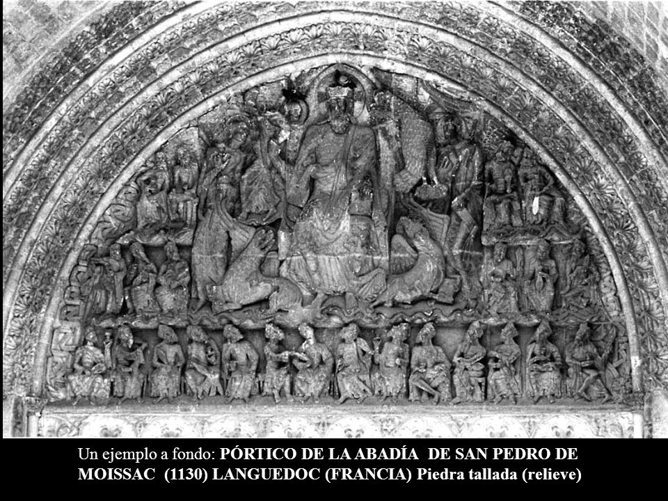 Un ejemplo a fondo: PÓRTICO DE LA ABADÍA DE SAN PEDRO DE MOISSAC (1130) LANGUEDOC (FRANCIA) Piedra tallada (relieve)
