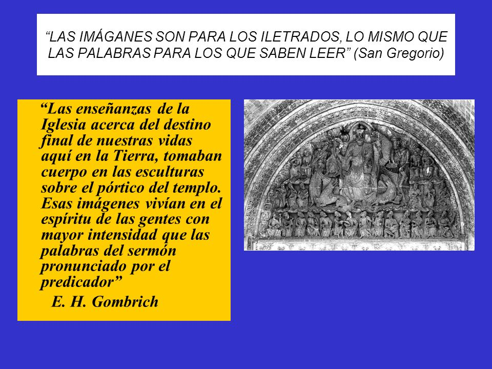 LAS IMÁGANES SON PARA LOS ILETRADOS, LO MISMO QUE LAS PALABRAS PARA LOS QUE SABEN LEER (San Gregorio)