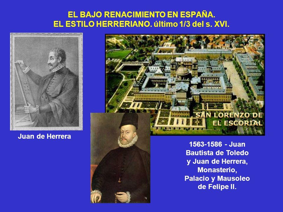 EL BAJO RENACIMIENTO EN ESPAÑA. EL ESTILO HERRERIANO. último 1/3 del s