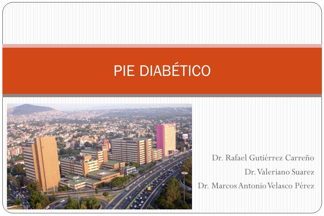 PIE DIABÉTICO Dr. Rafael Gutiérrez Carreño Dr. Valeriano Suarez