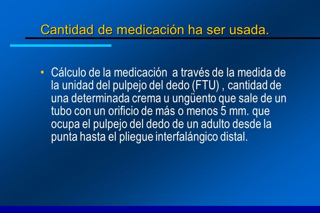 Cantidad de medicación ha ser usada.