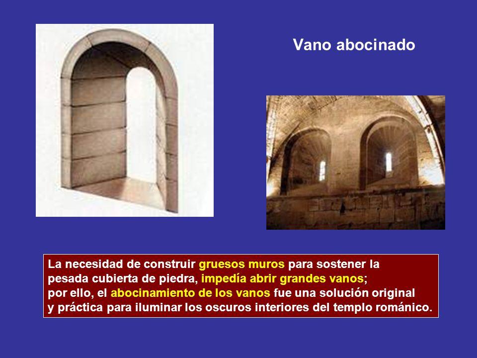Vano abocinadoLa necesidad de construir gruesos muros para sostener la. pesada cubierta de piedra, impedía abrir grandes vanos;