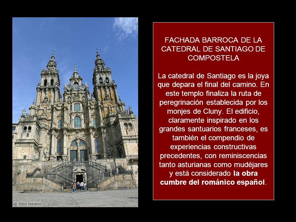 FACHADA BARROCA DE LA CATEDRAL DE SANTIAGO DE COMPOSTELA La catedral de Santiago es la joya que depara el final del camino.