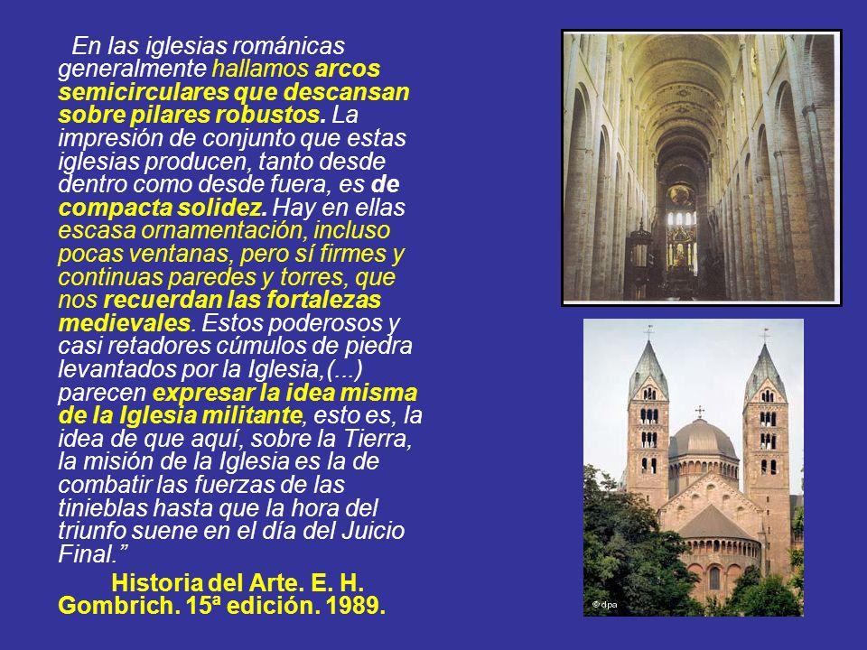 En las iglesias románicas generalmente hallamos arcos semicirculares que descansan sobre pilares robustos. La impresión de conjunto que estas iglesias producen, tanto desde dentro como desde fuera, es de compacta solidez. Hay en ellas escasa ornamentación, incluso pocas ventanas, pero sí firmes y continuas paredes y torres, que nos recuerdan las fortalezas medievales. Estos poderosos y casi retadores cúmulos de piedra levantados por la Iglesia,(...) parecen expresar la idea misma de la Iglesia militante, esto es, la idea de que aquí, sobre la Tierra, la misión de la Iglesia es la de combatir las fuerzas de las tinieblas hasta que la hora del triunfo suene en el día del Juicio Final.
