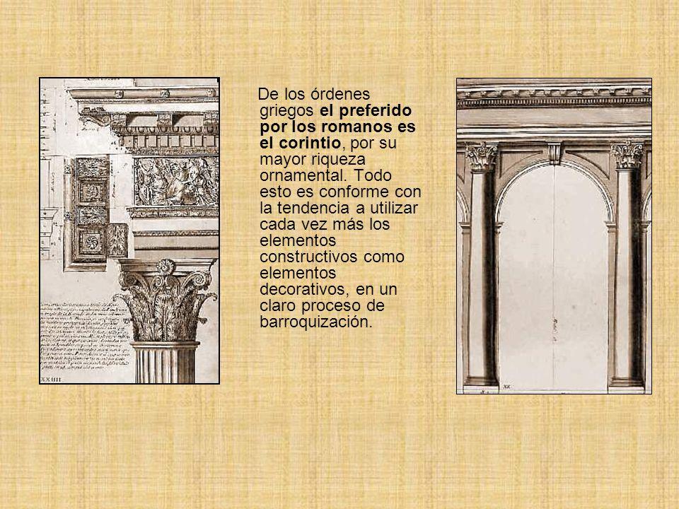 De los órdenes griegos el preferido por los romanos es el corintio, por su mayor riqueza ornamental.