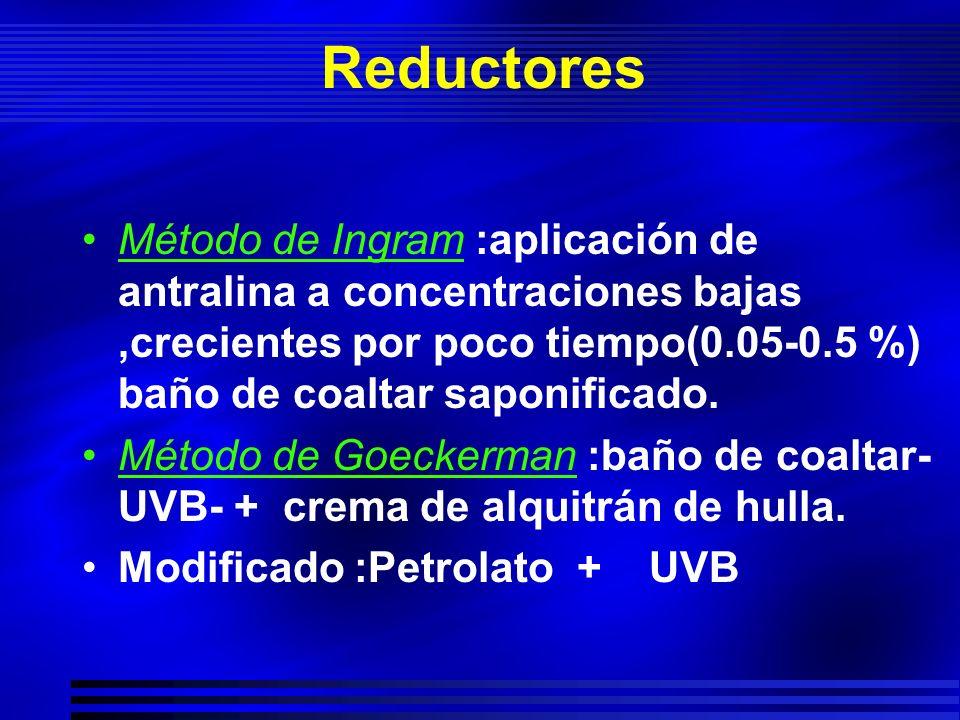 Reductores Método de Ingram :aplicación de antralina a concentraciones bajas ,crecientes por poco tiempo(0.05-0.5 %) baño de coaltar saponificado.