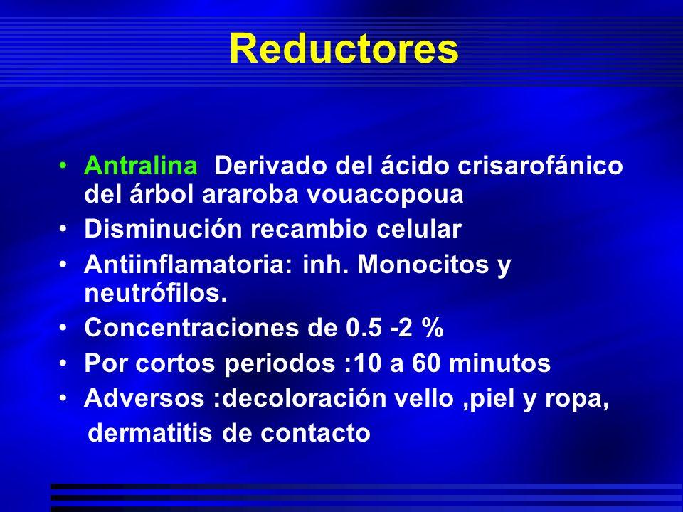 Reductores Antralina Derivado del ácido crisarofánico del árbol araroba vouacopoua. Disminución recambio celular.