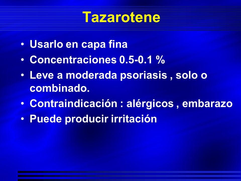 Tazarotene Usarlo en capa fina Concentraciones 0.5-0.1 %
