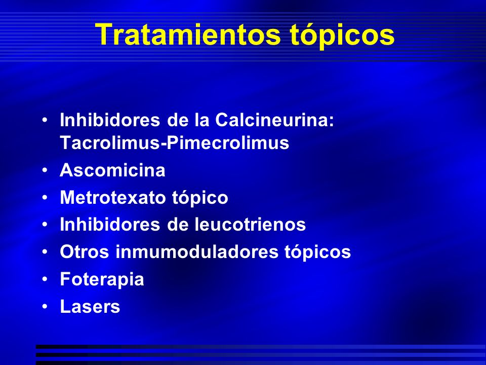 Tratamientos tópicos Inhibidores de la Calcineurina: Tacrolimus-Pimecrolimus. Ascomicina. Metrotexato tópico.