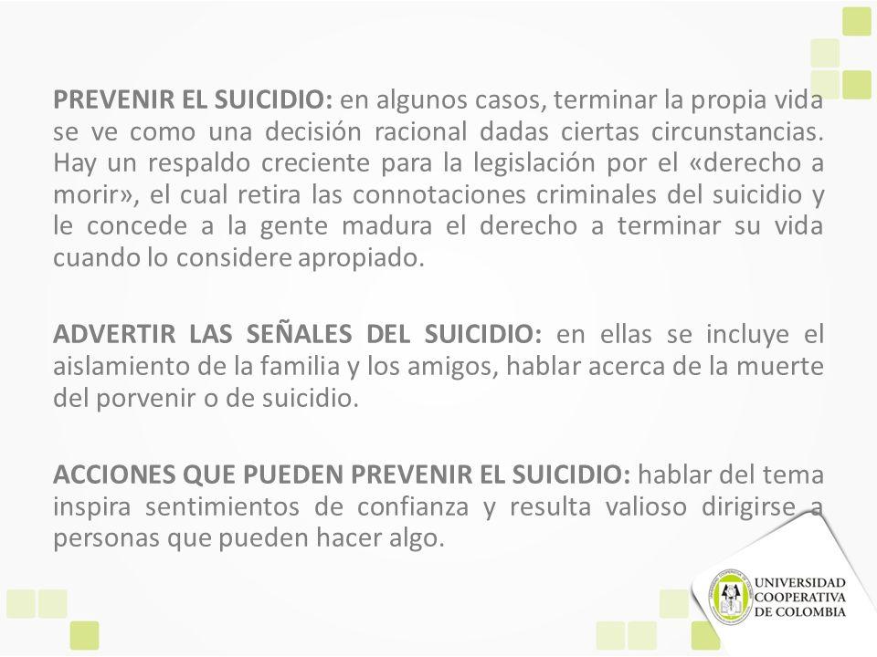 PREVENIR EL SUICIDIO: en algunos casos, terminar la propia vida se ve como una decisión racional dadas ciertas circunstancias.