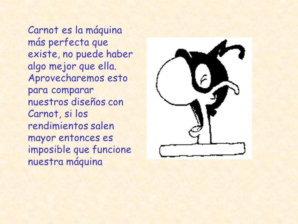 Carnot es la máquina más perfecta que existe, no puede haber algo mejor que ella.
