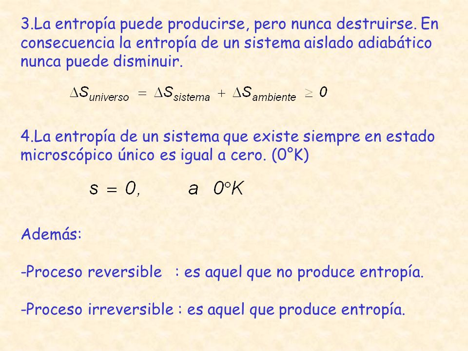 3. La entropía puede producirse, pero nunca destruirse