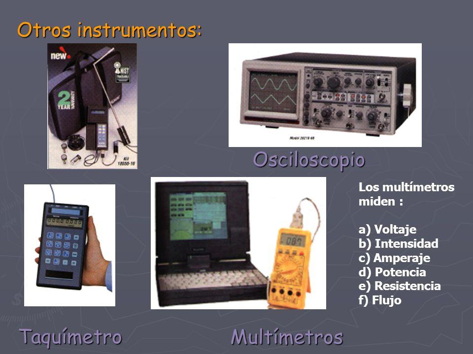Otros instrumentos: Osciloscopio Multímetros Taquímetro