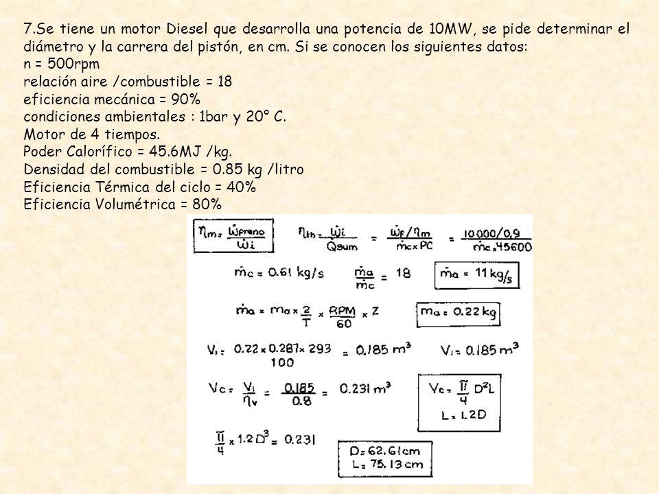 7.Se tiene un motor Diesel que desarrolla una potencia de 10MW, se pide determinar el diámetro y la carrera del pistón, en cm. Si se conocen los siguientes datos: