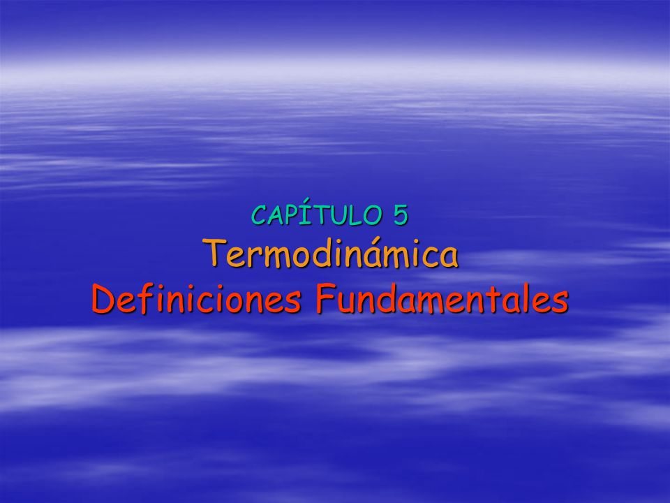 CAPÍTULO 5 Termodinámica Definiciones Fundamentales