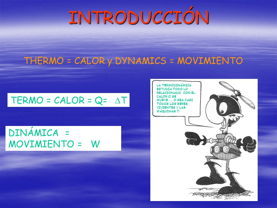 INTRODUCCIÓN THERMO = CALOR y DYNAMICS = MOVIMIENTO