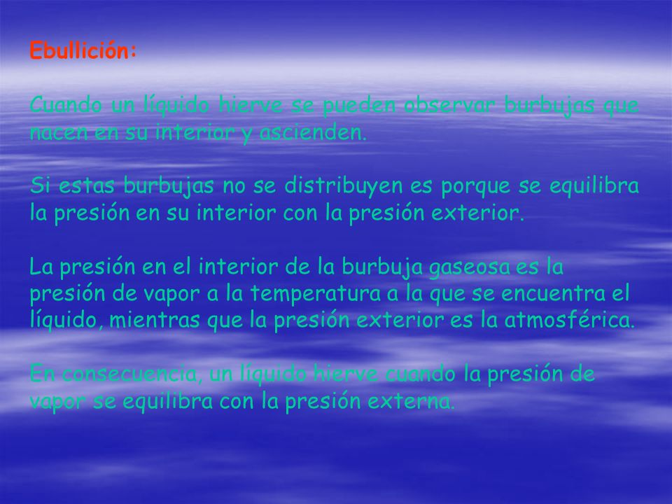 Ebullición:Cuando un líquido hierve se pueden observar burbujas que nacen en su interior y ascienden.