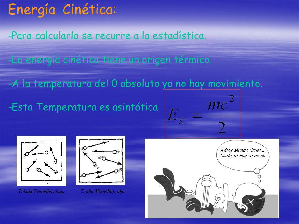 Energía Cinética: -Para calcularla se recurre a la estadística.