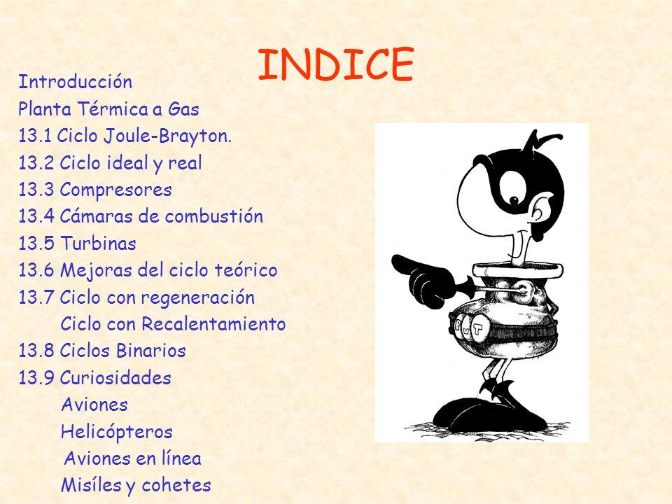 INDICE Introducción Planta Térmica a Gas 13.1 Ciclo Joule-Brayton.