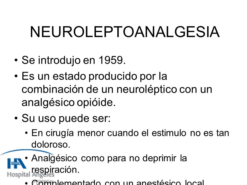 NEUROLEPTOANALGESIA Se introdujo en 1959.