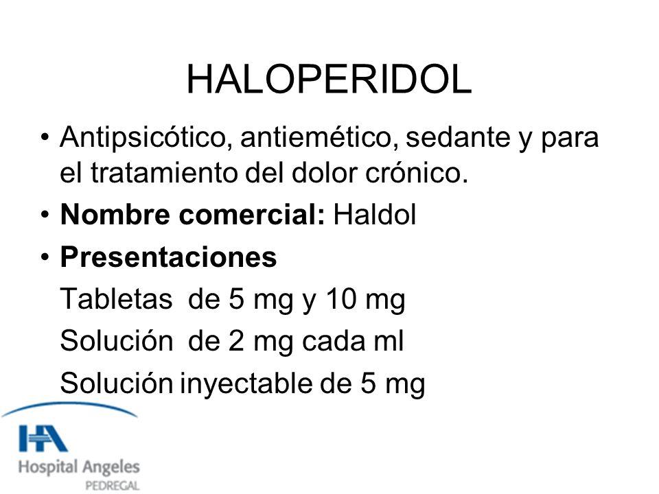 HALOPERIDOL Antipsicótico, antiemético, sedante y para el tratamiento del dolor crónico. Nombre comercial: Haldol.