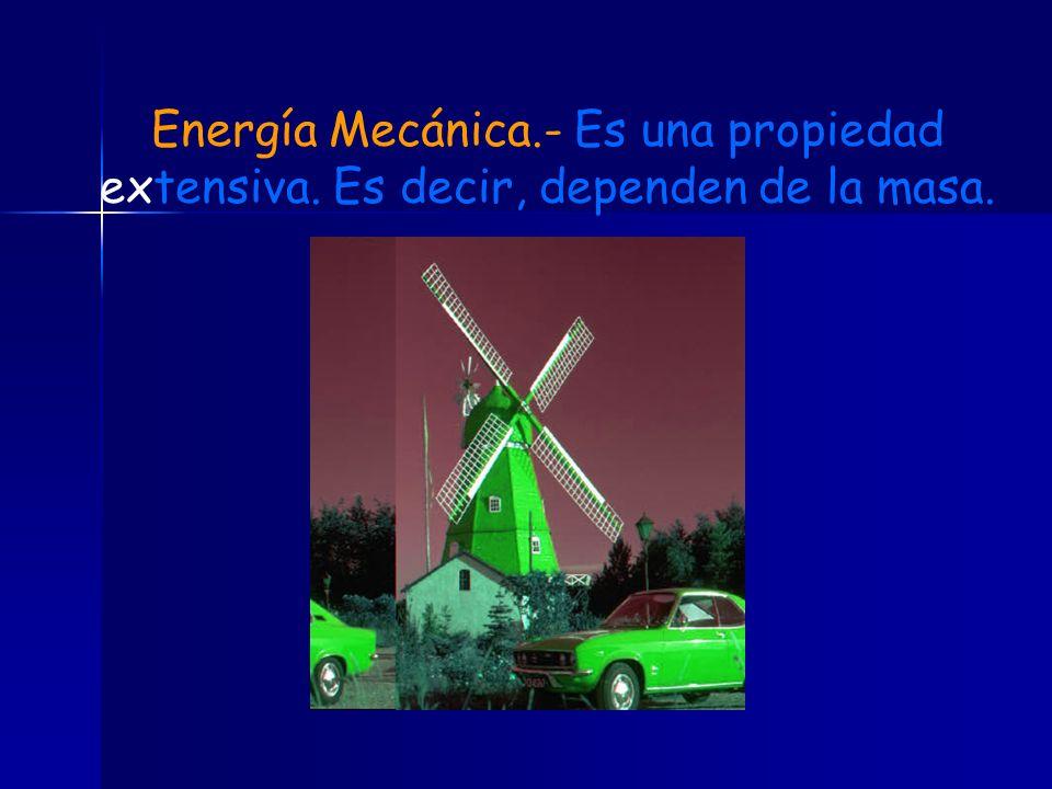 Energía Mecánica. - Es una propiedad extensiva