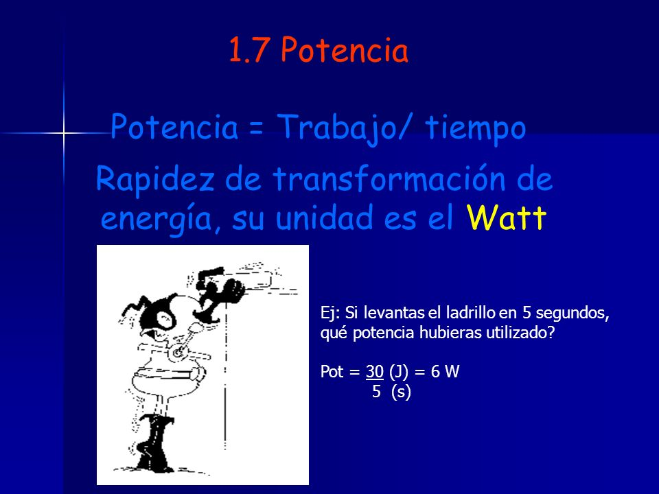 Potencia = Trabajo/ tiempo
