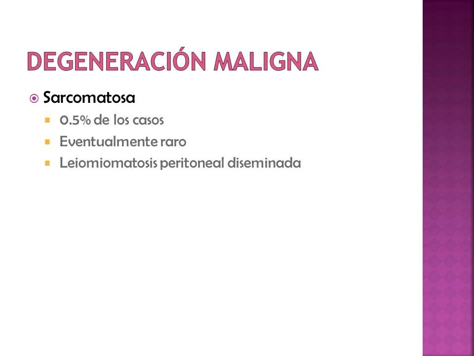 Degeneración maligna Sarcomatosa 0.5% de los casos Eventualmente raro