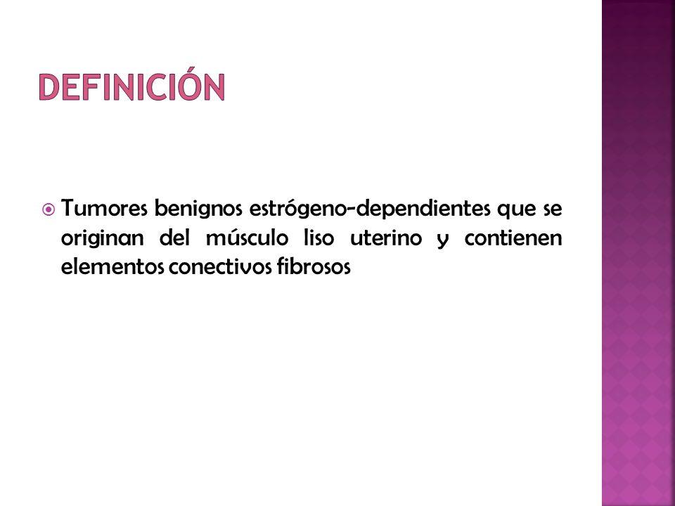 DefiniciónTumores benignos estrógeno-dependientes que se originan del músculo liso uterino y contienen elementos conectivos fibrosos.