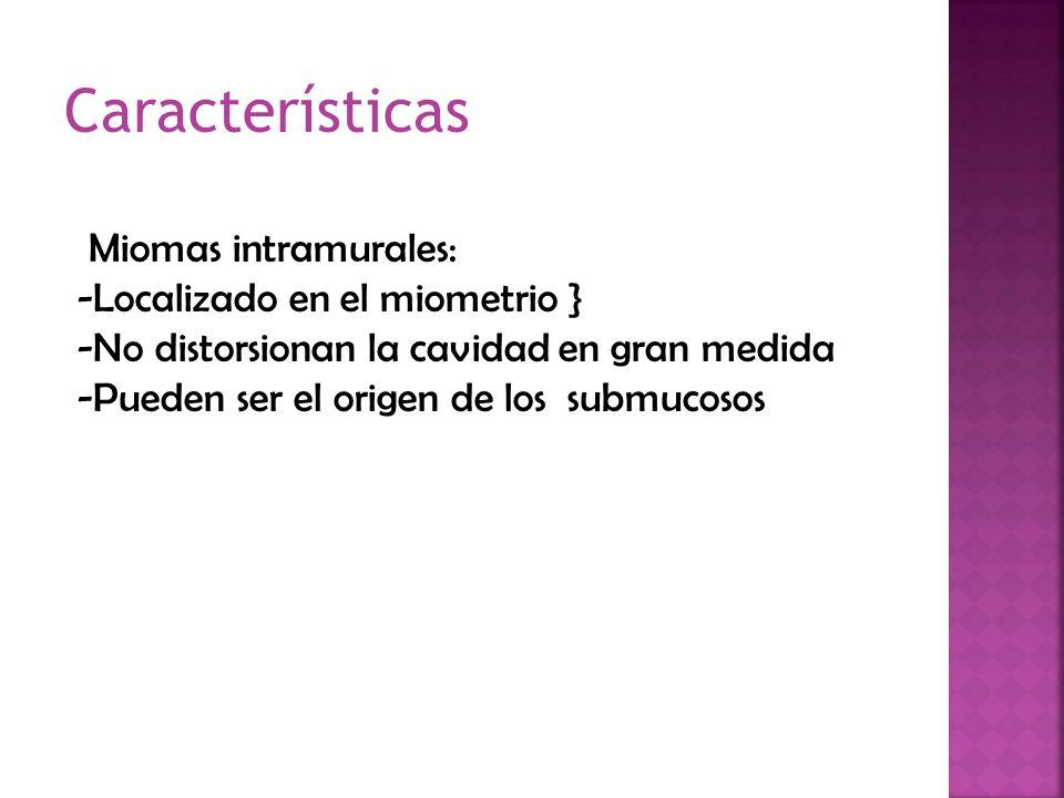 Características Miomas intramurales: -Localizado en el miometrio }