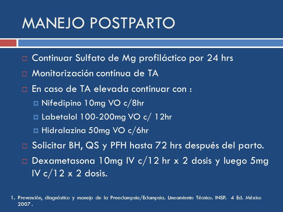 MANEJO POSTPARTO Continuar Sulfato de Mg profiláctico por 24 hrs