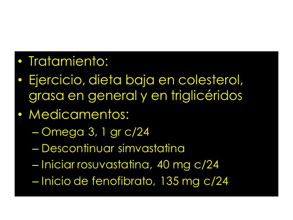 Tratamiento: Ejercicio, dieta baja en colesterol, grasa en general y en triglicéridos. Medicamentos: