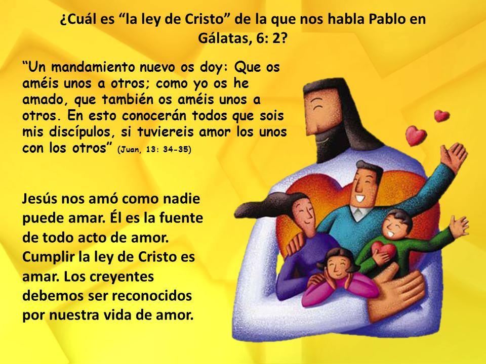 ¿Cuál es la ley de Cristo de la que nos habla Pablo en Gálatas, 6: 2