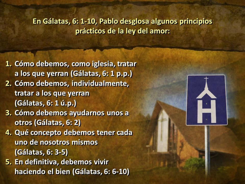 En Gálatas, 6: 1-10, Pablo desglosa algunos principios prácticos de la ley del amor: