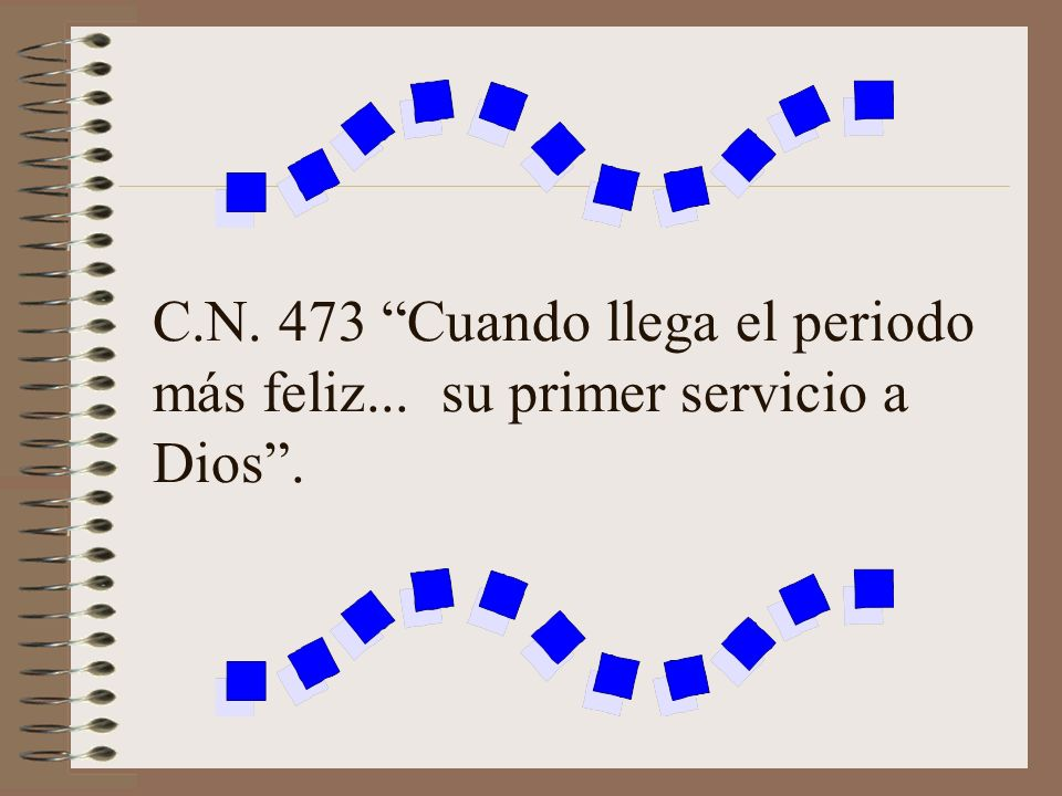 C. N. 473 Cuando llega el periodo más feliz