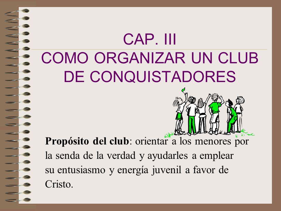 CAP. III COMO ORGANIZAR UN CLUB DE CONQUISTADORES