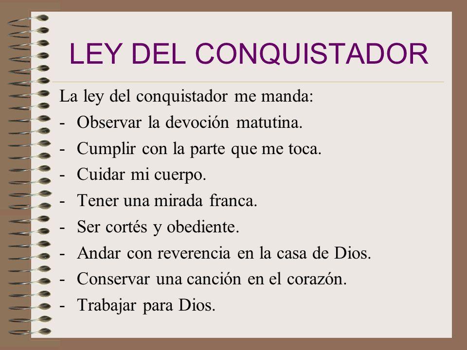 LEY DEL CONQUISTADOR La ley del conquistador me manda: