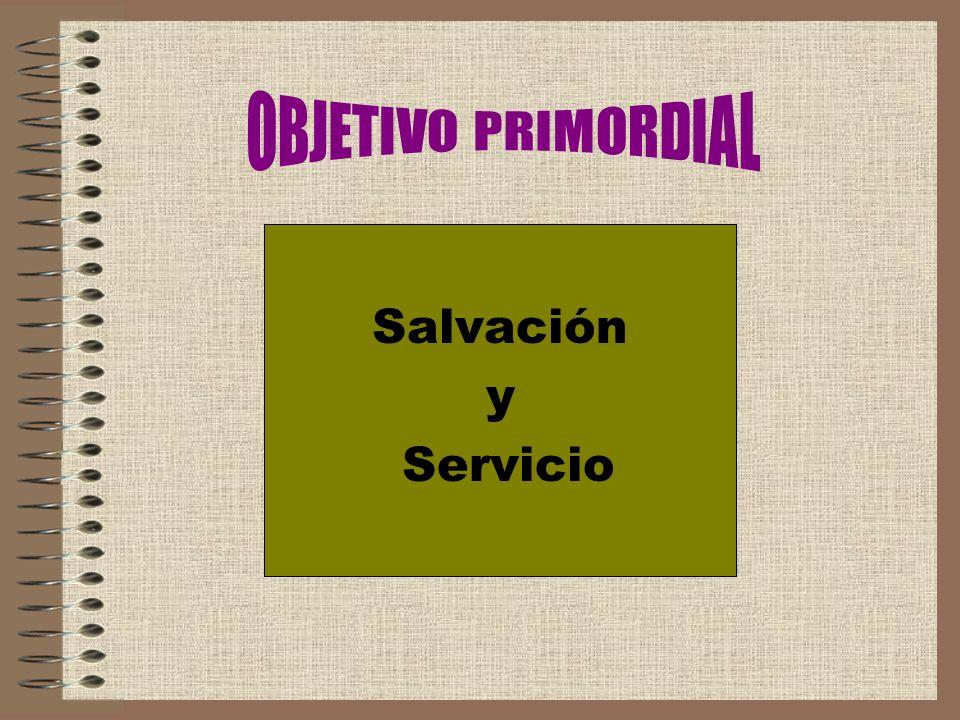 OBJETIVO PRIMORDIAL Salvación y Servicio