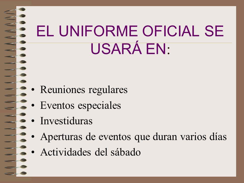 EL UNIFORME OFICIAL SE USARÁ EN: