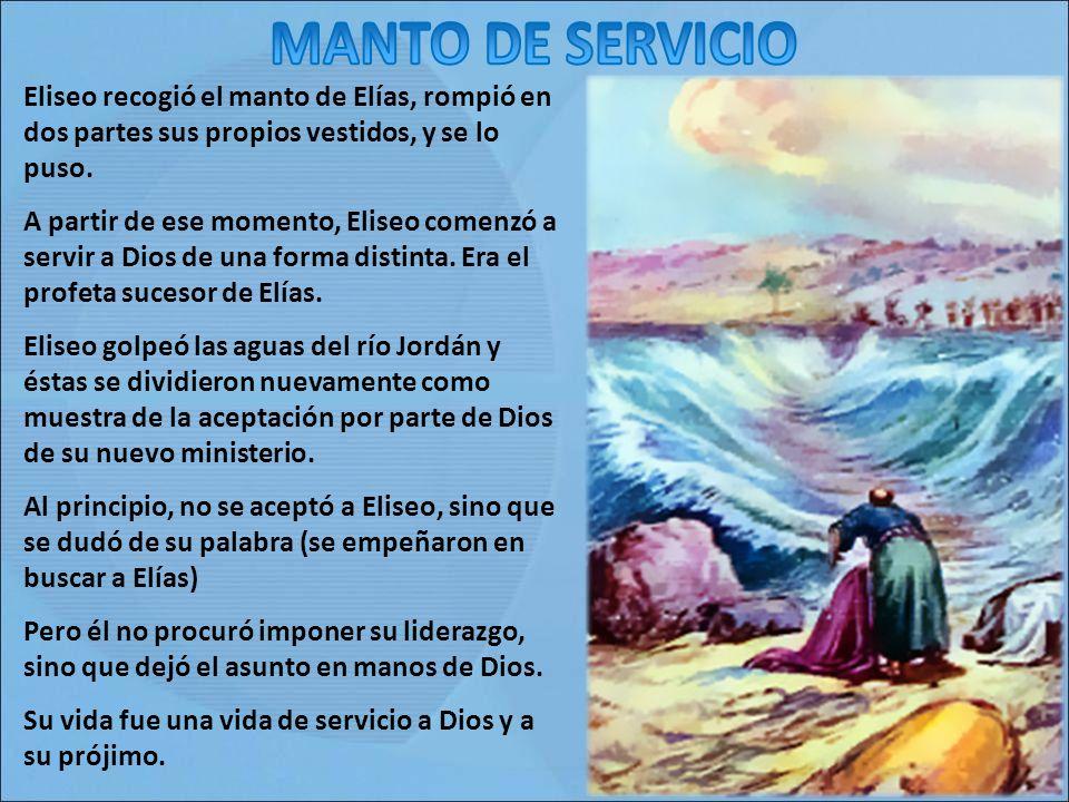 MANTO DE SERVICIO Eliseo recogió el manto de Elías, rompió en dos partes sus propios vestidos, y se lo puso.