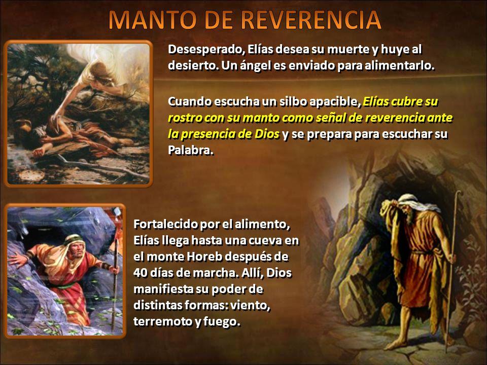 MANTO DE REVERENCIA Desesperado, Elías desea su muerte y huye al desierto. Un ángel es enviado para alimentarlo.