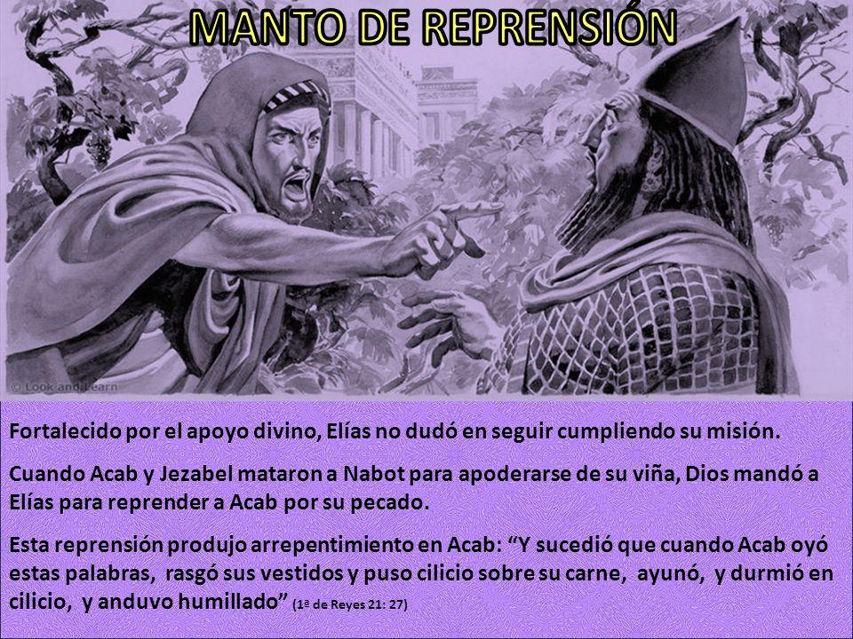 MANTO DE REPRENSIÓN Fortalecido por el apoyo divino, Elías no dudó en seguir cumpliendo su misión.