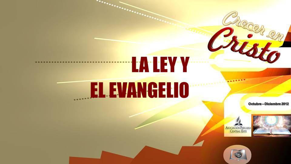 LA LEY Y EL EVANGELIO Octubre – Diciembre 2012