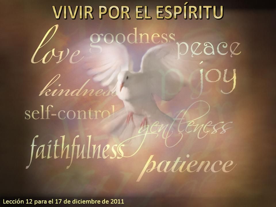 VIVIR POR EL ESPÍRITU Lección 12 para el 17 de diciembre de 2011
