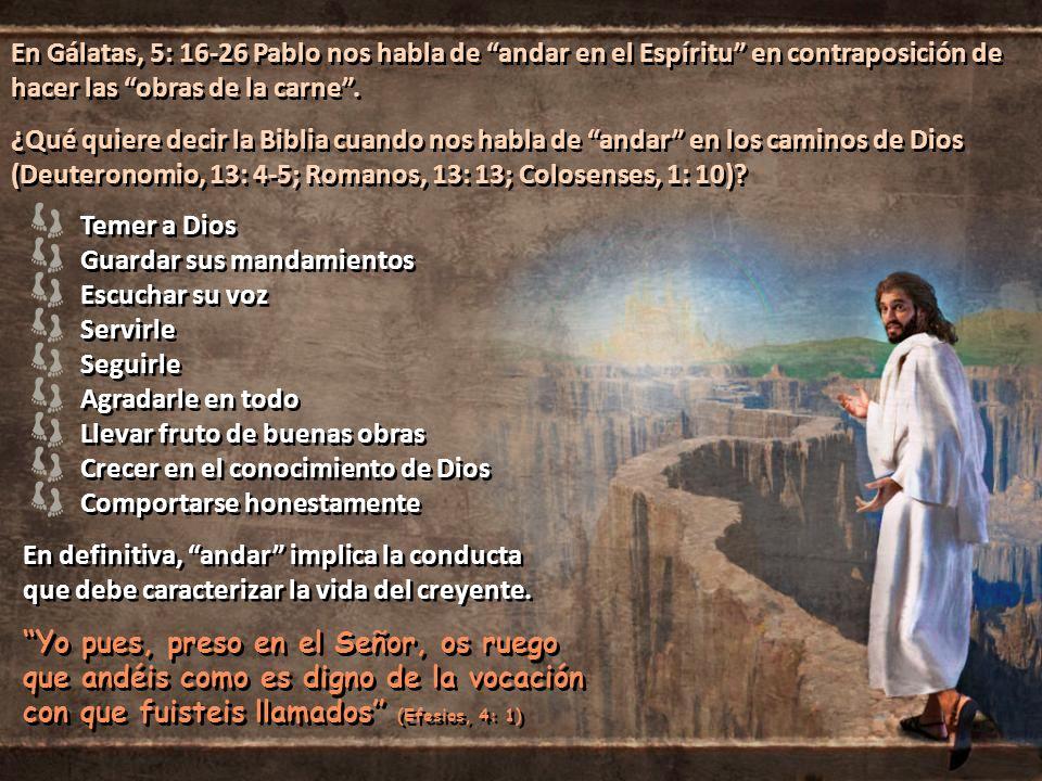 En Gálatas, 5: 16-26 Pablo nos habla de andar en el Espíritu en contraposición de hacer las obras de la carne .