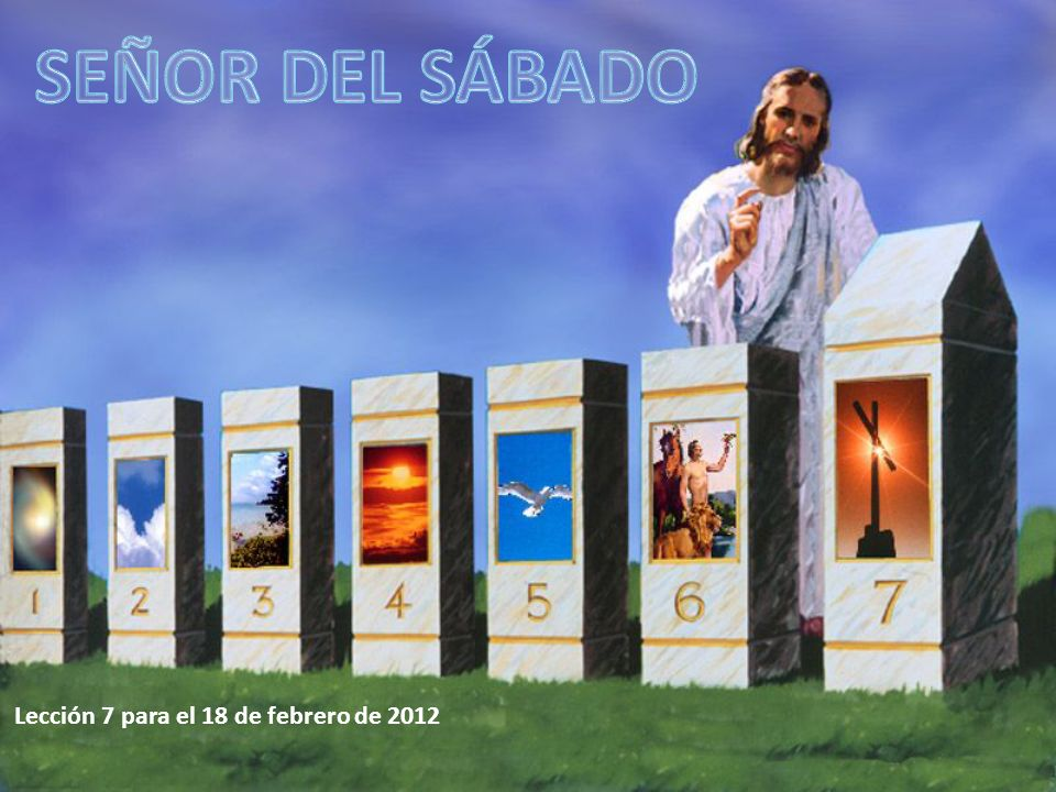 SEÑOR DEL SÁBADO Lección 7 para el 18 de febrero de 2012