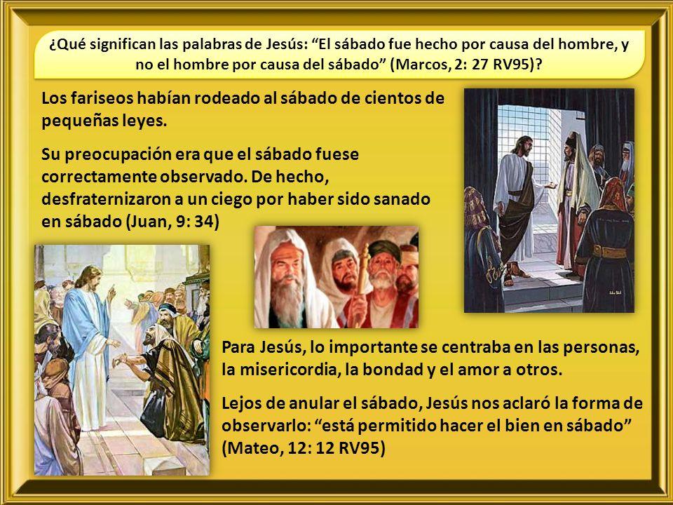 Los fariseos habían rodeado al sábado de cientos de pequeñas leyes.