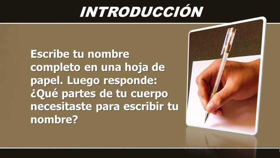 INTRODUCCIÓNEscribe tu nombre completo en una hoja de papel.