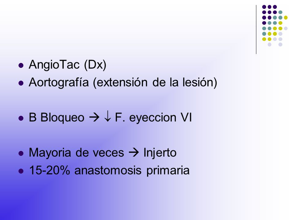AngioTac (Dx) Aortografía (extensión de la lesión) B Bloqueo   F. eyeccion VI. Mayoria de veces  Injerto.